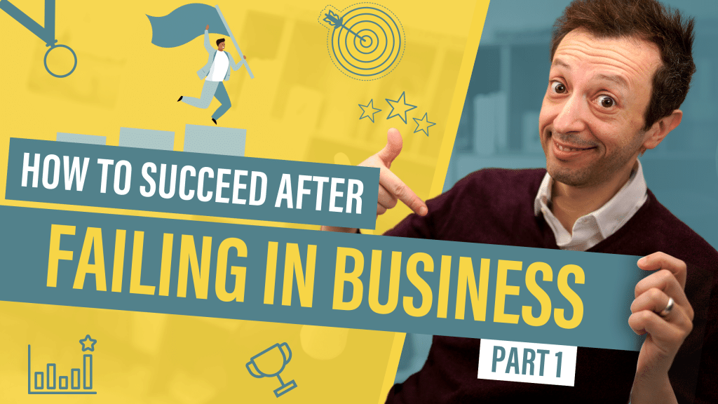 How to Succeed After Failing in Business - Part 1