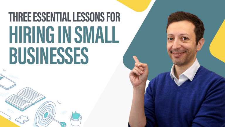 Three Essential Lessons For Hiring In Small Businesses