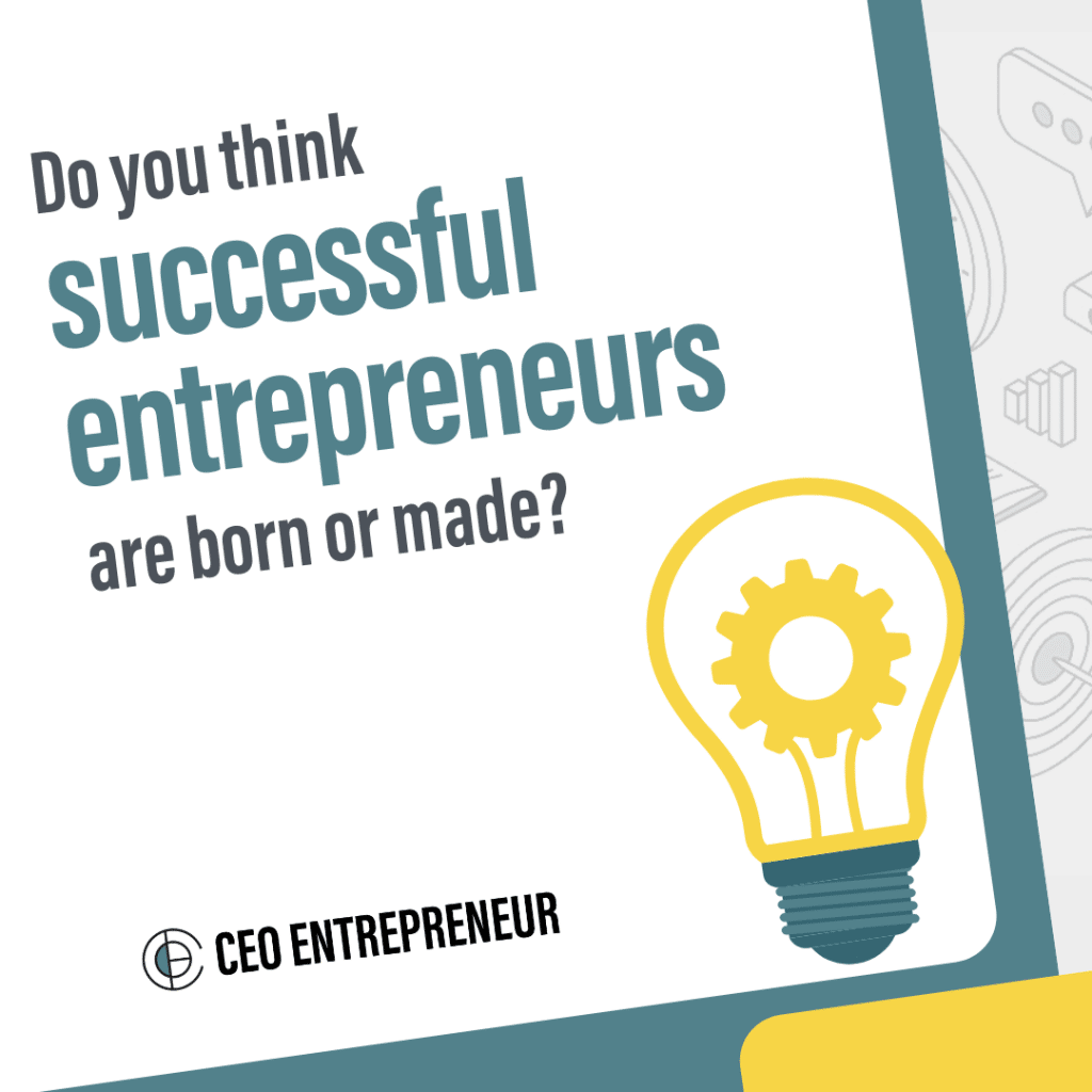 Do you think successful entrepreneurs are born or made?