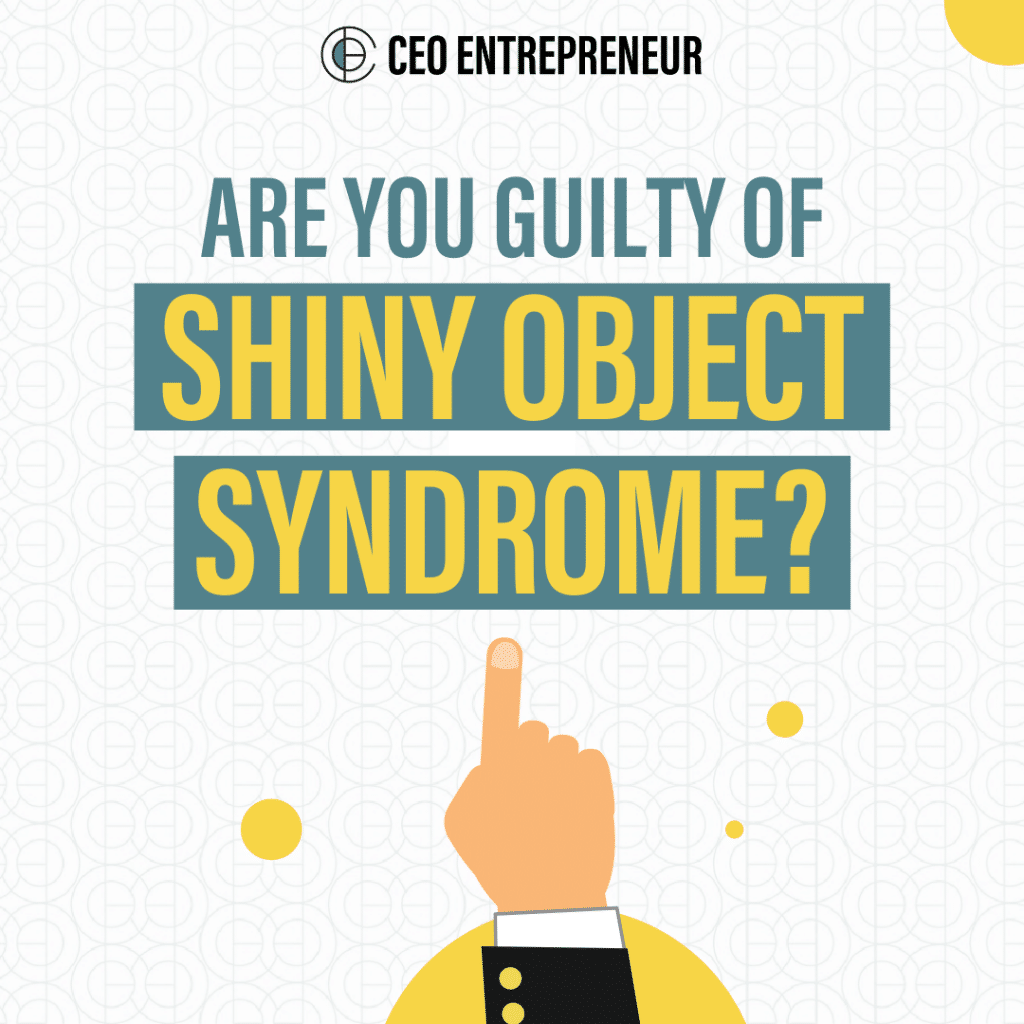 Are You Guilty Of Shiny Object Syndrome?