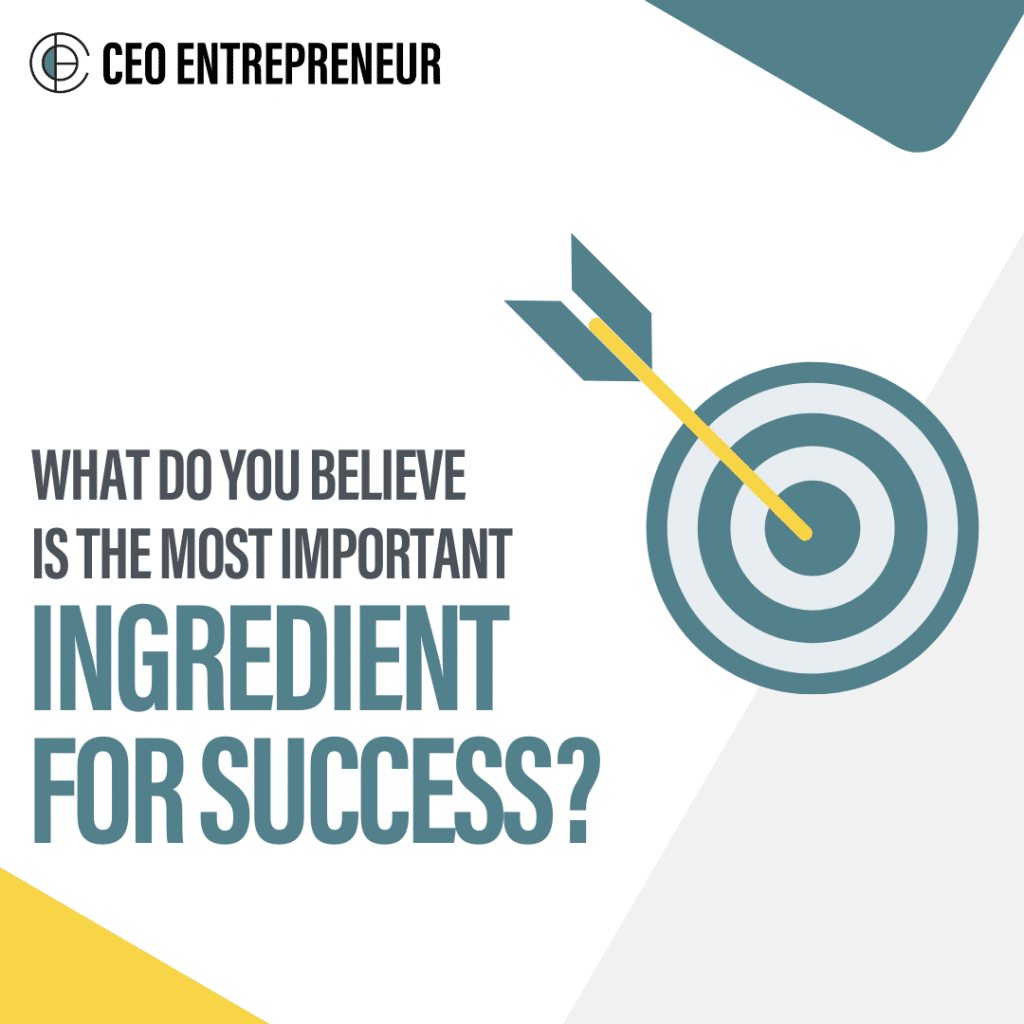 What do you Believe is the Most Important Ingredient for Success?