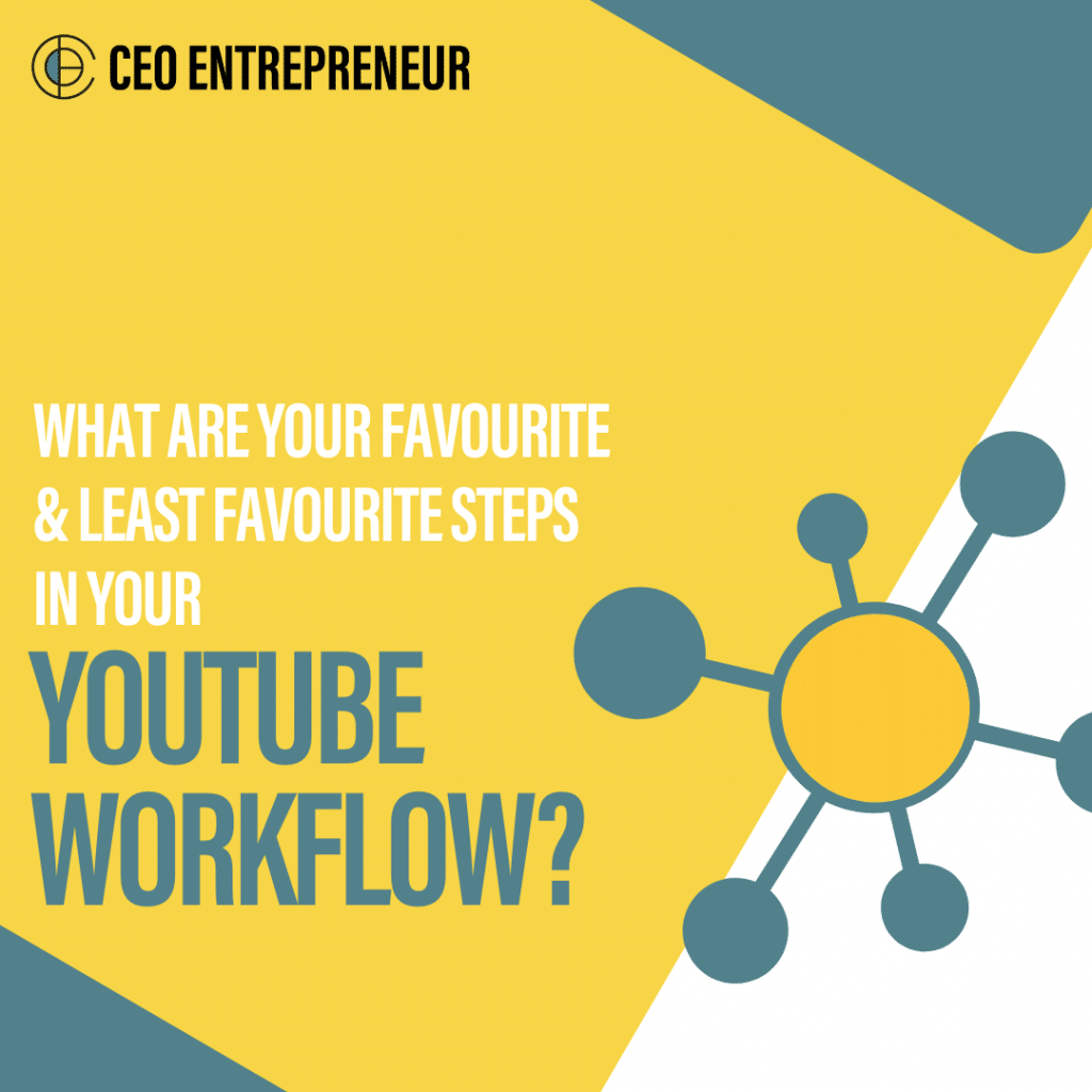 What are Your Favourite & Least Favourite Steps in Your YouTube Workflow?